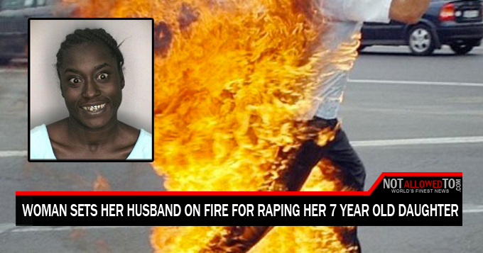 Woman Sets Her Husband On Fire For Molesting and Raping Her 7 Year Old Daughter